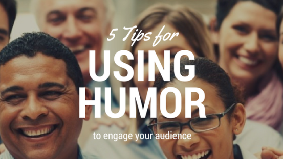 5 Tips on using humor to engage your audience